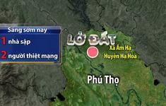 Mưa lớn gây sạt lở đất, 2 người thiệt mạng ở Phú Thọ