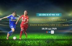 Vòng 3 giải VĐQG nữ – Cúp Thái Sơn Bắc 2020: CLB TP Hồ Chí Minh - Than Khoáng sản Việt Nam (18h20 ngày 29/9 trên VTV6)