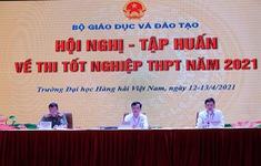 Ổn định thi cử, tăng chế tài xử lý vi phạm tại kỳ thi THPT 2021