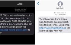 Tin nhắn lừa đảo mạo danh ngân hàng tiếp tục hoành hành, nhiều người mất tiền oan