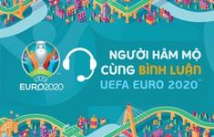 """""""Người hâm mộ cùng bình luận UEFA EURO 2020"""" – nơi chắp cánh cho ước mơ trở thành bình luận viên bóng đá của bạn !!!"""
