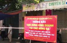Thêm 3 ca dương tính với SARS-CoV-2, Đà Nẵng tạm dừng hoạt động chợ Đống Đa