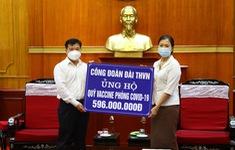 Công đoàn Đài THVN trao tiền ủng hộ Quỹ vaccine phòng, chống COVID-19
