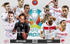 Thuỵ Sĩ – Thổ Nhĩ Kỳ: Quyết đấu giành 3 điểm nuôi hi vọng | Bảng A UEFA EURO 2020