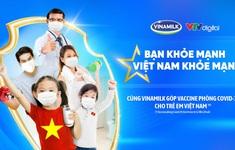 """""""Bạn khỏe mạnh, Việt Nam khỏe mạnh"""" - Chiến dịch mới của Vinamilk về sức khỏe cộng đồng và vaccine cho trẻ em"""