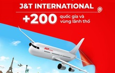 J&T Express mở rộng dịch vụ vận chuyển quốc tế với hơn 200 quốc gia