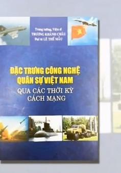 Đặc trưng công nghệ quân sự Việt Nam qua các thời kỳ cách mạng