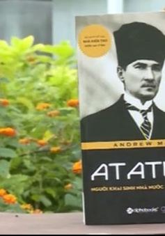 """Sách hay: """"Ataturk - Người khai sinh nhà nước Thổ Nhĩ Kỳ hiện đại"""""""
