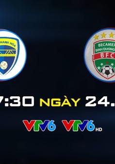 FLC Thanh Hóa vs B.Bình Dương: Quyết thắng nhà vô địch! (17h30 ngày 24/7 trên VTV6 & VTV6HD)