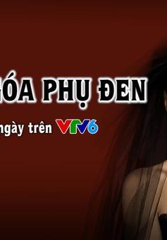 """Gay cấn """"Người góa phụ đen"""" trên VTV6"""