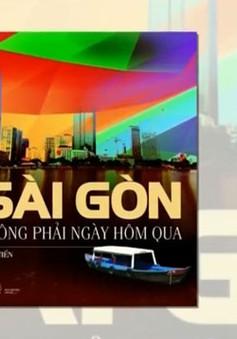"""Lắng đọng với """"Sài Gòn không phải ngày hôm qua"""""""