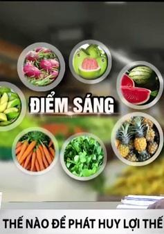 Làm thế nào để phát huy lợi thế xuất khẩu rau quả Việt Nam?