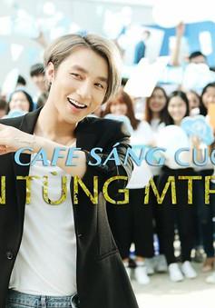 Sơn Tùng M-TP trải lòng trong Café Sáng cuối tuần