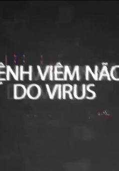 """Vạch mặt """"tử thần"""" viêm não virus"""