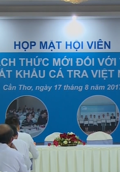 Cơ hội, thách thức mới đối với thị trường xuất khẩu cá tra Việt Nam