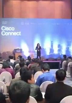 Cisco Connect Việt Nam 2017: Đi tìm giải pháp ứng dụng công nghệ kỹ thuật số an toàn