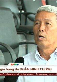 """Chuyên gia bóng đá Đoàn Minh Xương: """"ĐT Việt Nam có thể vượt qua ĐT Afghanistan hay ĐT Campuchia"""""""
