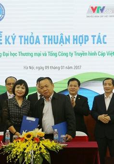 VTVcab ký kết thỏa thuận hợp tác với Đại học Thương mại tại Hà Nội