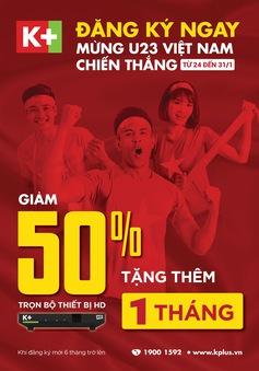 U23 Việt Nam vào chung kết, K+ mạnh tay khuyến mại cho người dùng