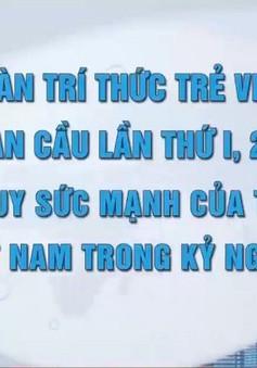 Diễn đàn Trí thức trẻ Việt Nam toàn cầu chính thức khai mạc