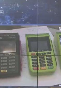 Truy tìm chủ nhân 3 máy POS nghi chuyển tiền về Trung Quốc
