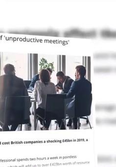 Anh tiêu tốn hàng tỷ Bảng từ các buổi họp hành thiếu hiệu quả