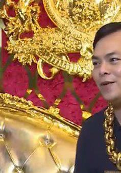 Gặp người đàn ông đeo nhiều vàng nhất Việt Nam