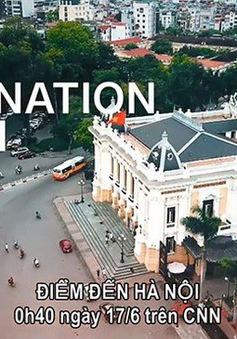 CNN phát nhiều phim mới về Hà Nội