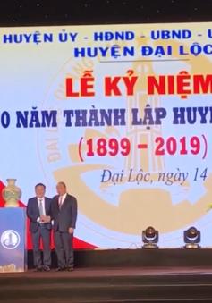 Kỉ niệm 120 năm ngày thành lập huyện Đại Lộc