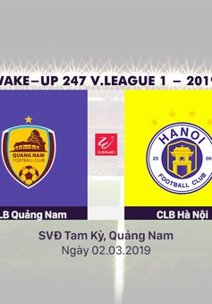 VIDEO: Highlight tổng hợp CLB Quảng Nam 1–1 CLB Hà Nội (Vòng 2 giải VĐQG Wake Up 247 – 2019)