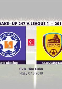 VIDEO Highlight SHB Đà Nẵng 2–2 CLB Quảng Nam (Vòng 3 Giải bóng đá VĐQG Wake Up 247 – 2019)