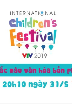 Liên hoan thiếu nhi quốc tế VTV 2019: Những trải nghiệm tuyệt vời