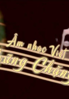Chương trình mới về âm nhạc Việt Nam sắp lên sóng VTV