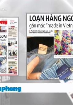 """Báo chí toàn cảnh: Mối lo hàng nước ngoài đội lốt hàng """"Made in Vietnam"""""""