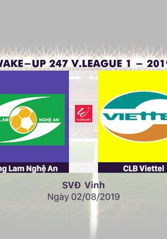 VIDEO Highlight: Sông Lam Nghệ An 3-1 CLB Viettel (Vòng 19 Wake-up 247 V.League 1-2019)