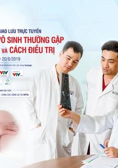 Giao lưu trực tuyến: Những bệnh lý vô sinh thường gặp và cách điều trị