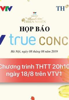 Họp báo ra mắt chương trình VTV True Concert