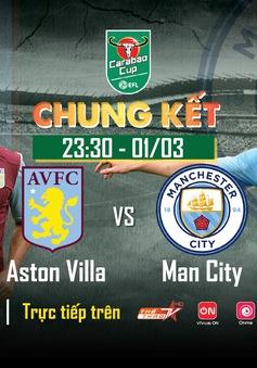 Chung kết Cúp Liên đoàn Anh Man City - Aston Villa: VTVcab độc quyền trực tiếp