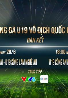 VTV tường thuật trực tiếp 2 trận bán kết U19 VĐQG 2020 trên kênh VTV6: U19 HAGL – U19 SLNA (16h00 ngày 26/6), U19 CAND – U19 VPF (18h15 ngày 26/6)