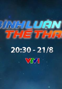 Bình luận thể thao ngày 21/8: Chuyện lương HLV Park Hang Seo đến sự thay đổi chiến thuật với ĐT Việt Nam (20h30 hôm nay trên VTV1)
