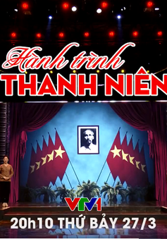 Hành trình thanh niên: Chương trình âm nhạc đặc sắc kỷ niệm 90 năm ngày thành lập Đoàn thanh niên cộng sản Hồ Chí Minh