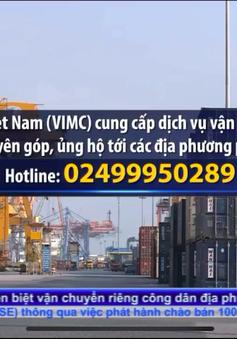 VIMC cung cấp dịch vụ vận chuyển miễn phí hàng hoá hỗ trợ công tác phòng, chống dịch Covid-19