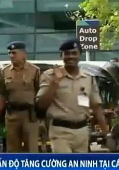 Ấn Độ tăng cường an ninh tại các sân bay