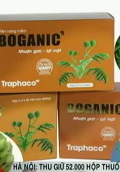 Thu giữ 52.000 hộp thuốc Boganic vi phạm của Traphaco