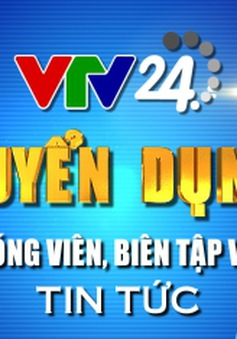 VTV24 thông báo về vòng phỏng vấn tiếp theo kỳ thi tuyển Đợt 1