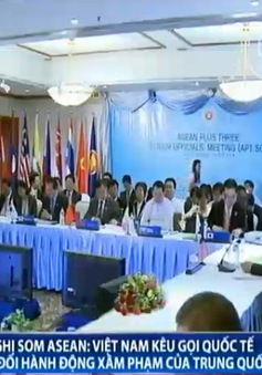 Hội nghị SOM ASEAN: Việt Nam kêu gọi quốc tế phản đối hành động xâm phạm của Trung Quốc