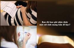 Trực tiếp Thế hệ số online 10h(22/10): Khi sinh viên mang bụng bầu đi học