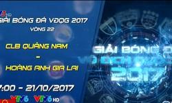 17h00 ngày 21/10: CLB Quảng Nam - CLB Hoàng Anh Gia Lai (Trực tiếp trên VTV6)