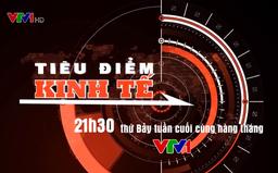 Tiêu điểm kinh tế: Điểm hẹn hấp dẫn trên VTV1