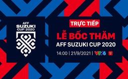 VTV trực tiếp Lễ bốc thăm AFF Suzuki Cup 2020